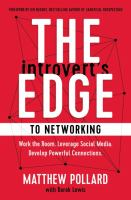 The introvert's edge to networking : work the room, leverage social media, develop powerful connections Book cover