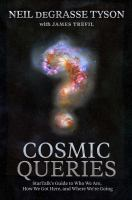 Cosmic queries : StarTalk's guide to who we are, how we got here, and where we're going  Cover Image