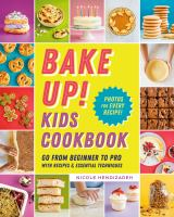 Bake up! Kids cookbook : go from beginner to pro with 60 recipes and essential techniques  Cover Image