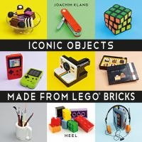 Iconic objects : made from LEGO bricks  Cover Image