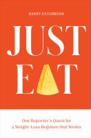 Just eat : one reporter's quest for a weight-loss regimen that works Book cover