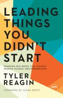 Leading things you didn't start : winning big when you inherit people, places, and possibilities Book cover