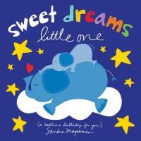 Sweet dreams little one : (a bedtime lullaby for you)  Cover Image