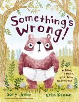 Something's wrong! : a bear, a hare, and some underwear Book cover