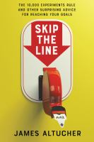Skip the line : the 10,000 experiments rule and other surprising advice for reaching your goals  Cover Image