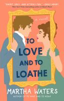 To love and to loathe : a novel Book cover
