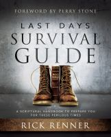 Last days survival guide : a scriptural handbook to prepare you for these perilous times Book cover