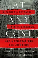 At any cost : a father's betrayal, a wife's murder, and a ten-year war for justice  Cover Image