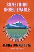 Something unbelievable : a novel Book cover