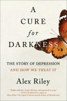 A cure for darkness : the story of depression and how we treat it Book cover