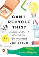 Can I recycle this? : a guide to better recycling and how to reduce single-use plastics Book cover