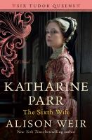 Katharine Parr : the sixth wife: a novel Book cover