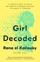 Girl decoded : a scientist's quest to reclaim our humanity by bringing emotional intelligence to... technology Book cover