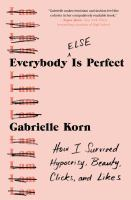 Everybody else is perfect : how I survived hypocrisy, beauty, clicks, and likes  Cover Image
