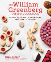 The William Greenberg desserts cookbook : classic desserts from an iconic New York City bakery  Cover Image