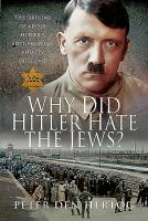 Why did Hitler hate the Jews? : the origins of Adolf Hitler's anti-semitism and its outcome in 1941 Book cover