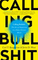 Calling bullshit : the art of skepticism in a data-driven world Book cover