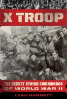 X troop : the secret Jewish commandos of World War Two Book cover
