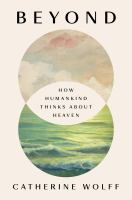 Beyond : how humankind thinks about heaven Book cover