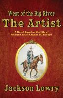 The artist : a novel based on the life of western artist Charles M. Russell Book cover
