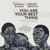 You are your best thing : vulnerability, shame resilience, and the black experience Book cover