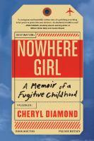 Nowhere girl : a memoir of a fugitive childhood Book cover