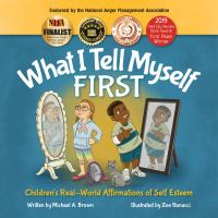 What I tell myself first : children's real-world affirmations of self-esteem Book cover