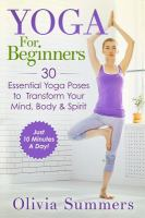 Yoga for beginners : 30 essential yoga poses to transform your mind, body & spirit-- just 10 minutes a day! Book cover