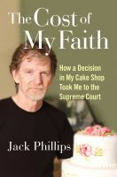 The cost of my faith : how a decision in my cake shop took me to the Supreme Court Book cover