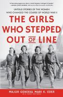 The girls who stepped out of line : untold stories of the women who changed the course of World War II Book cover