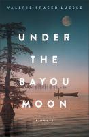 Under the bayou moon : a novel Book cover