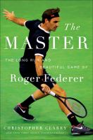 The master : the long run and beautiful game of Roger Federer Book cover