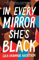 In every mirror she's Black : a novel Book cover