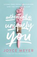 Authentically, uniquely you : living free from comparison and the need to please Book cover