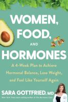 Women, food, and hormones : a 4-week plan to achieve hormonal balance, lose weight, and feel like yourself again  Cover Image