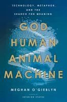 God, human, animal, machine : technology, metaphor, and the search for meaning Book cover