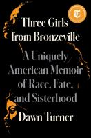 Three girls from Bronzeville : a uniquely American memoir of race, fate, and sisterhood Book cover