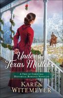 Under the Texas mistletoe : a trio of Christmas historical romance novellas Book cover