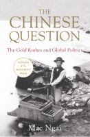 The Chinese question : the gold rushes and global politics Book cover