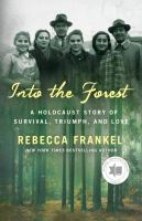 Into the forest : a Holocaust story of survival, triumph, and love  Cover Image