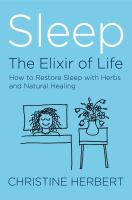 Sleep : the elixir of life : how to restore sleep with herbs and natural healing  Cover Image
