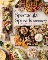 Spectacular spreads : 50 amazing food spreads for any occasion Book cover