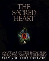 The sacred heart : an atlas of the body seen through invasive surgery  Cover Image